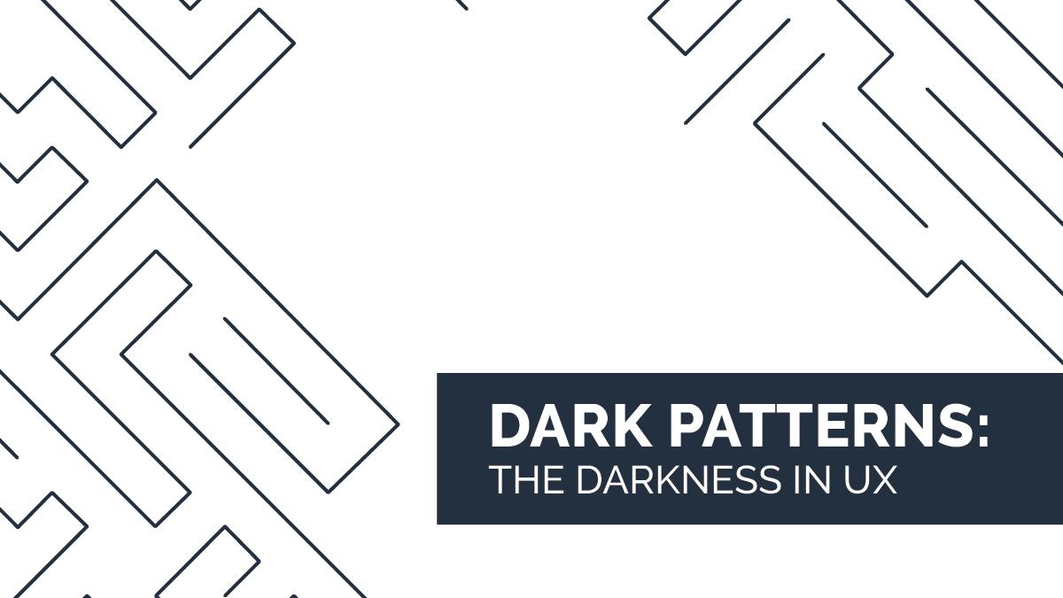 Dark Patterns: The darkness inUX
