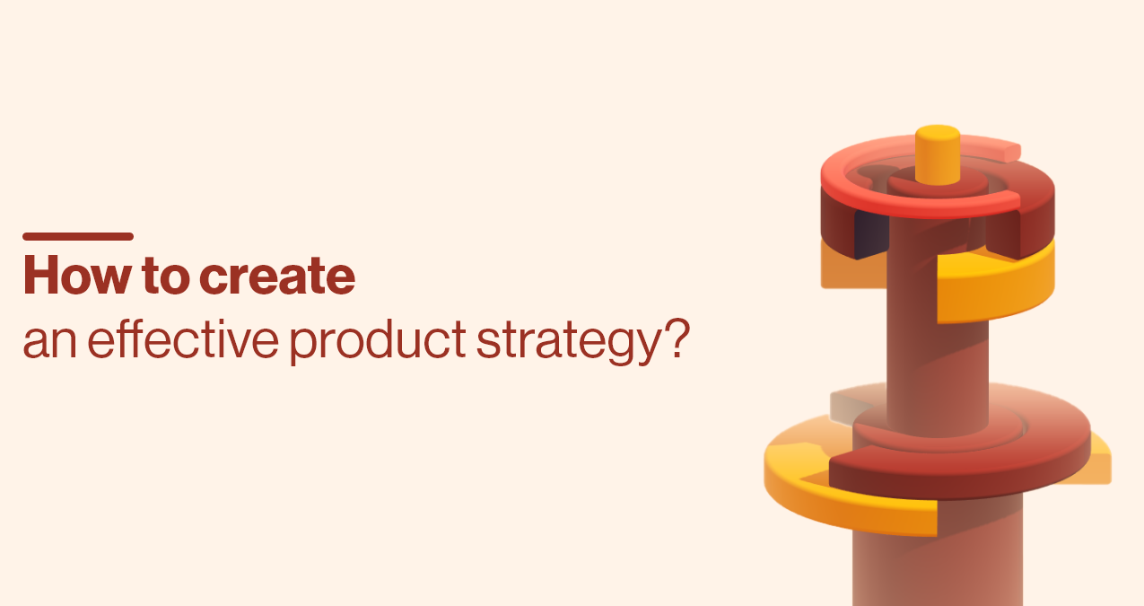 How to create an effective product strategy